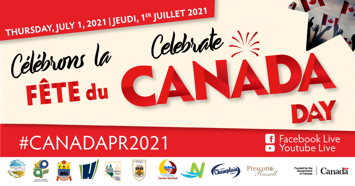 On Thursday, July 1, 2021, celebrate Canada Day #Canada P R 2021 streamed live on Facebook and YouTube, in collaboration with C A P R A C, the Township of Alfred and Plantagenet, the Municipality of Casselman, the City of Hawkesbury, the Township of East Hawkesbury, the Township of Russell, the City of Clarence-Rockland, The Nation Municipality, the Township of Champlain, and the United Counties of Prescott-Russell. Funded by the Government of Canada.